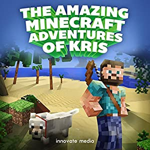 The AMAZING Minecraft Adventures of Kris Audiobook