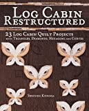 Log Cabin Restructured: 23 Log Cabin Quilt Projects Made With Triangles, Diamonds, Hexagons and Curves