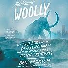 Woolly: The True Story of the Quest to Revive One of History's Most Iconic Extinct Creatures Hörbuch von Ben Mezrich Gesprochen von: Ben Mezrich