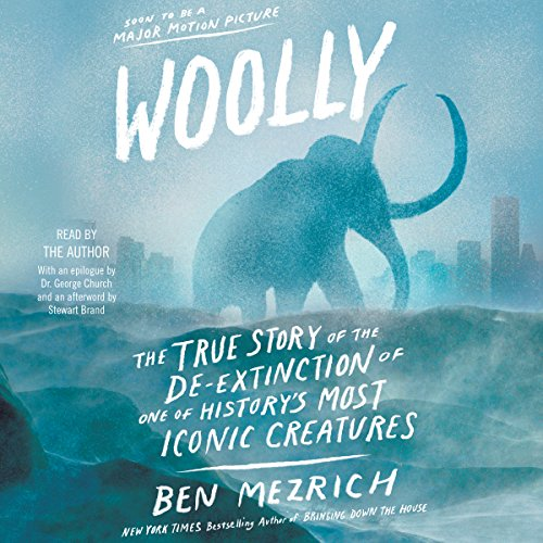 Woolly: The True Story of the Quest to Revive One of History's Most Iconic Extinct Creatures cover