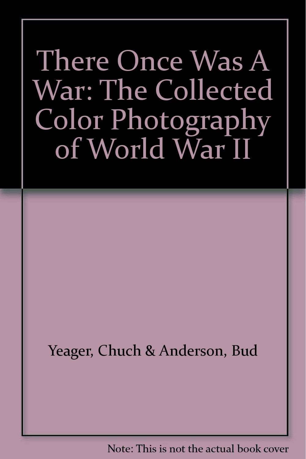There Once Was A War: The Collected Color Photography of World War II