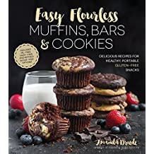 Easy Flourless Muffins, Bars and Cookies: Delicious Recipes for Healthy, Portable Gluten-Free Snacks
