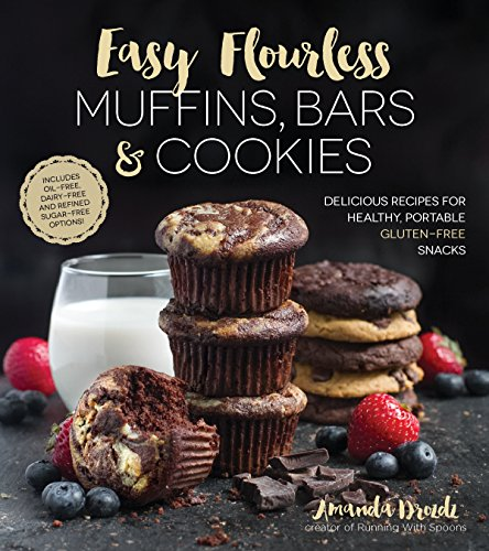 Easy Flourless Muffins, Bars & Cookies: Delicious Recipes for Healthy, Portable Gluten-Free Snacks by Amanda Drozdz