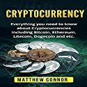Cryptocurrency: Everything You Need to Know About Cryptocurrencies Including Bitcoin, Ethereum, Litecoin, Dogecoin, Etc. Audiobook by Matthew Connor Narrated by Jon Turner