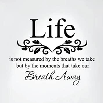 Amazoncom Life Is Not Measured By The Breaths We Take But By The