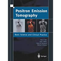 Positron Emission Tomography: Basic Sciences: Basic Science and Clinical Practice