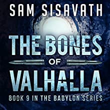 The Bones of Valhalla: Purge of Babylon, Book 9 Audiobook by Sam Sisavath Narrated by Adam Danoff