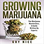 Growing Marijuana: The Marijuana Masterclass, a Guide Written by Experts | Guy Nice