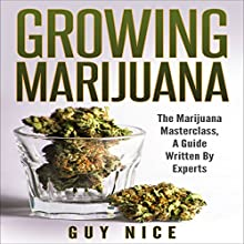 Growing Marijuana: The Marijuana Masterclass, a Guide Written by Experts Audiobook by Guy Nice Narrated by Eric Seymour
