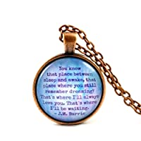 Peter Pan JM Barrie Dream Quote Necklace I'll Always Love You Waiting for You