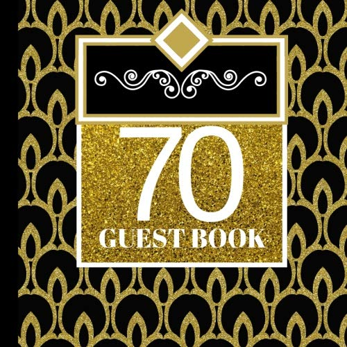 70 Guest Book: 70th Birthday Celebration and Keepsake Memory Guest Signing and Message Book (70th Birthday Party Invitations,70th Birthday Party Decorations,70th Birthday Party Supplies) (Volume -