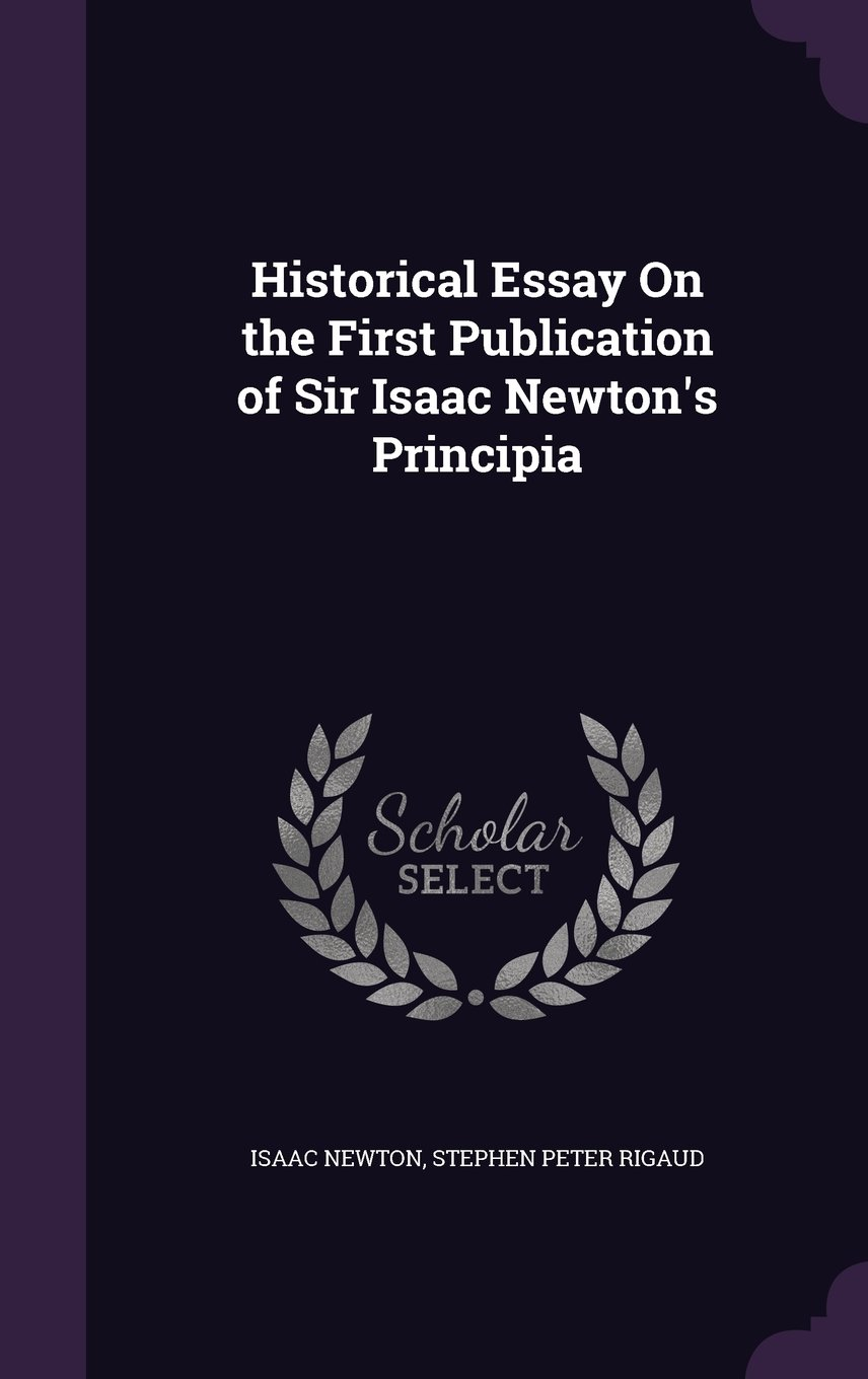 Business Ethics Essays Historical Essay On The First Publication Of Sir Isaac Newtons Principia  Sir Isaac Newton Stephen Peter Rigaud  Amazoncom Books Persuasive Essay Examples For High School also Descriptive Essay Thesis Historical Essay On The First Publication Of Sir Isaac Newtons  High School Personal Statement Sample Essays