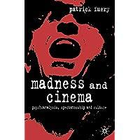 Madness and Cinema: Psychoanalysis, Spectatorship and Culture
