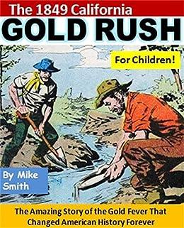 the 1849 california gold rush for children the amazing