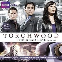 Torchwood: The Dead Line Audiobook by Phil Ford Narrated by John Barrowman, Eve Myles, Gareth David-Lloyd