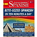 Bite-Sized Spanish in Ten Minutes a Day - 30 Ten Minute Audio Lessons (English and Spanish Edition) Speech by Mark Frobose Narrated by Mark Frobose
