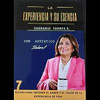 La Experiencia y su Esencia: 7 esencias claves para obtener el saber y el valor de tu Experiencia de Vida (Spanish…