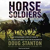 Front cover for the book Horse Soldiers: The Extraordinary Story of a Band of US Soldiers Who Rode to Victory in Afghanistan by Doug Stanton