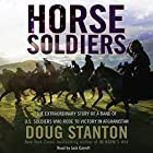 Horse Soldiers: The Extraordinary Story of a Band of US Soldiers Who Rode to Victory in Afghanistan Hörbuch von Doug Stanton Gesprochen von: Jack Garrett