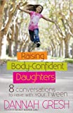 Raising Body-Confident Daughters: 8 Conversations to Have with Your Tween (8 Great Dates)