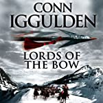 Lords of the Bow   Conn Iggulden