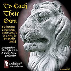 To Each Their Own: An Elizabethan-Style Comedie - 2nd Edition