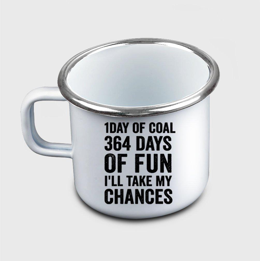 Style In Print ''1 Day Of Coal 364 Days Of Fun I''Ll Take…'' #2 Funny Holidays Metal Enamel Camping Mug