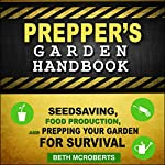 Preppers Garden Handbook: Seedsaving, Food Production, and Prepping Your Garden for Survival | Beth McRoberts