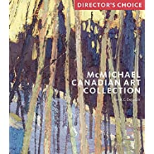 McMichael Canadian Art Collection: Director's Choi: Director's Choice