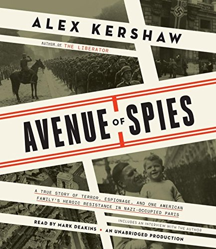 Avenue of Spies: A True Story of Terror, Espionage, and One American Family's Heroic Resistance in Nazi-Occupied Paris by Random House Audio