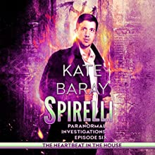 The Heartbeat in the House: Spirelli Paranormal Investigations, Episode 6 Audiobook by Kate Baray Narrated by Roberto Scarlato