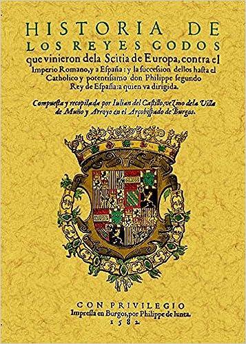 Historia de los Reyes Godos Que Vinieron de La Scitia de Europa Contra el Imperio Romano...: 1: Amazon.es: Castillo, Julian del: Libros
