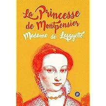 La princesse de Montpensier: mourir à 24 ans d'un amour impossible et d'un mariage forcé (Nos Classiques)