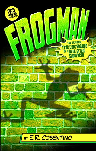Frogman: The Incredibly True Confessions of a Sixth Grade Superhero