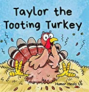 Taylor the Tooting Turkey: A Story About a Turkey Who Toots (Farts)