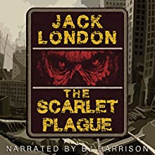The Scarlet Plague [Classic Tales Edition] Audiobook by Jack London Narrated by B.J. Harrison