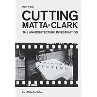 Cutting Matta-Clark: The Anarchitecture Investigation