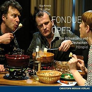 Fondue Oper - von Deutschen und Schweizern Hörspiel