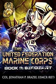 Sergeant (The United Federation Marine Corps Book 2) by [Brazee, Jonathan P.]