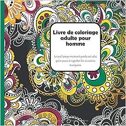 Amazon Com Livre De Coloriage Adulte Pour Homme Le Seul