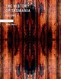 The History of Tasmania, Volume II, John West, 1434692248