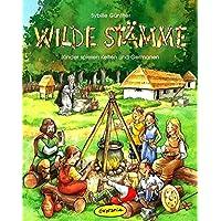 Wilde Stämme: Kinder spielen Kelten und Germanen (Kinder spielen Geschichte)