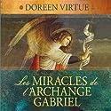 Les miracles de l'archange Gabriel | Livre audio Auteur(s) : Doreen Virtue Narrateur(s) : Caroline Boyer