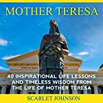 Mother Teresa: 40 Inspirational Life Lessons and Timeless Wisdom from the Life of Mother Teresa | Scarlett Johnson,Entrepreneur Publishing
