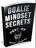 Goalie Mindset Secrets: 7 Must Have Goalie Mindset Secrets You Don't Learn in School!