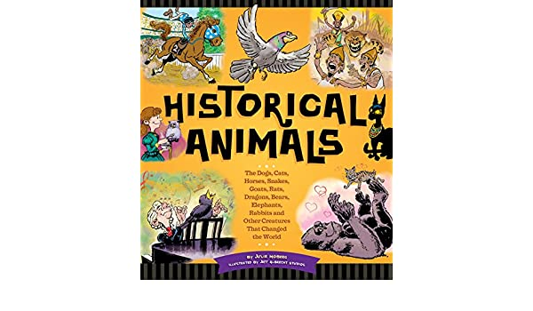 Historical Animals: The Dogs, Cats, Horses, Snakes, Goats, Rats ...
