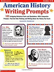 American History Writing Prompts: 185 Intriguing Historical Facts and Quotations, With Companion Prompts, That Get Kids Thinking and Writing About the History You Teach