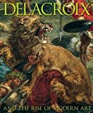 Delacroix: and the Rise of Modern Art