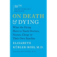 On Death and Dying: What the Dying Have to Teach Doctors, Nurses, Clergy and Their...