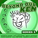 Beyond Our Ken Series 3: The classic BBC radio comedy Radio/TV Program by Eric Merriman Narrated by Hugh Paddick, Kenneth Horne, Kenneth Williams